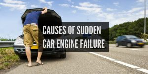 CAUSES OF SUDDEN CAR ENGINE FAILURE
